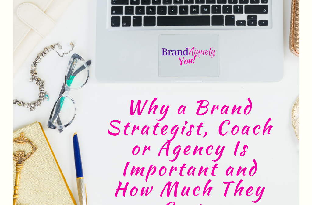 Why a Brand Strategist, Coach or Agency Is Important and How Much They Cost…